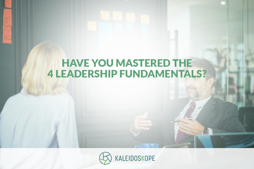 Kaleidoskope November 2018 blog Have You Mastered the 4 Leadership Fundamentals